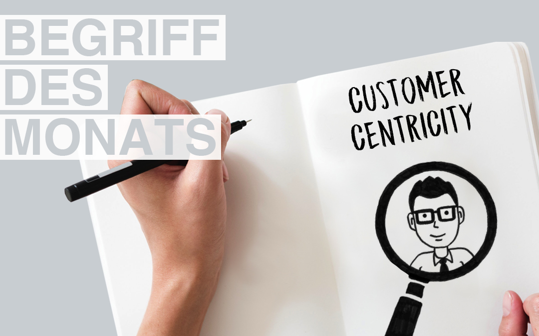 Begriff des Monats August: Customer Centricity