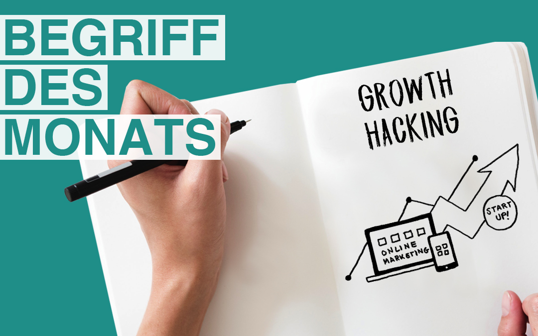 Begriff des Monats September: Growth Hacking
